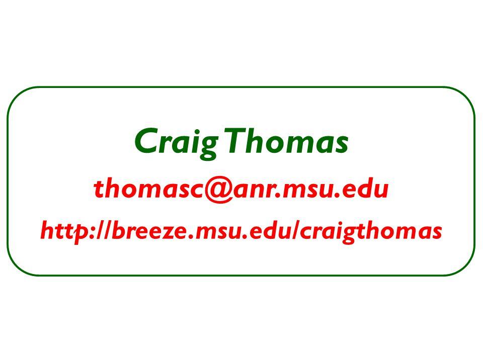 Craig Thomas thomasc@anr.msu.edu http://breeze.msu.edu/craigthomas