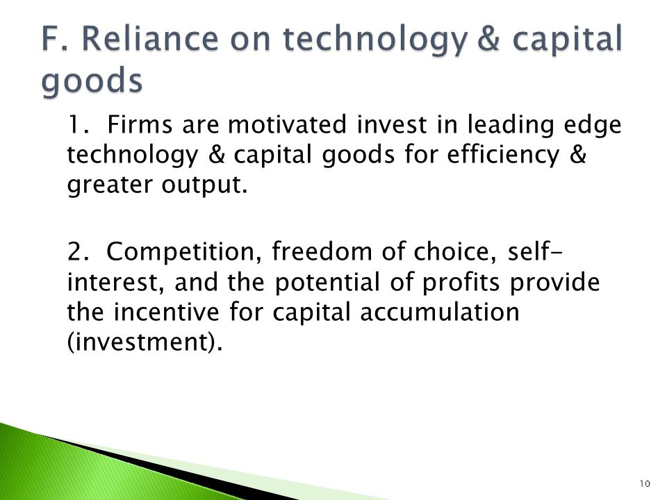1.Firms are motivated invest in leading edge technology & capital goods for efficiency & greater output.