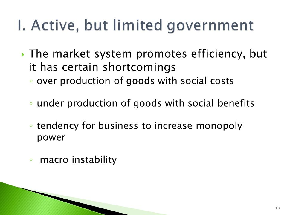 The market system promotes efficiency, but it has certain shortcomings over production of goods with social costs under production of goods with social benefits tendency for business to increase monopoly power macro instability 13