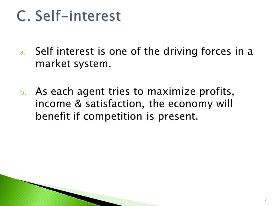 a. Self interest is one of the driving forces in a market system.