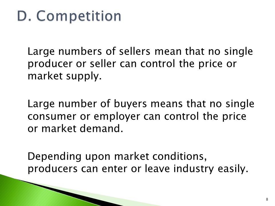 Large numbers of sellers mean that no single producer or seller can control the price or market supply.