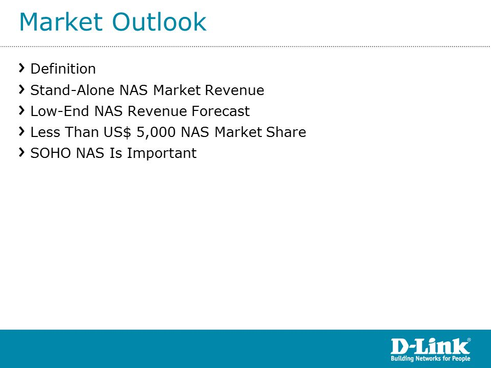 Market Outlook Definition Stand-Alone NAS Market Revenue Low-End NAS Revenue Forecast Less Than US$ 5,000 NAS Market Share SOHO NAS Is Important