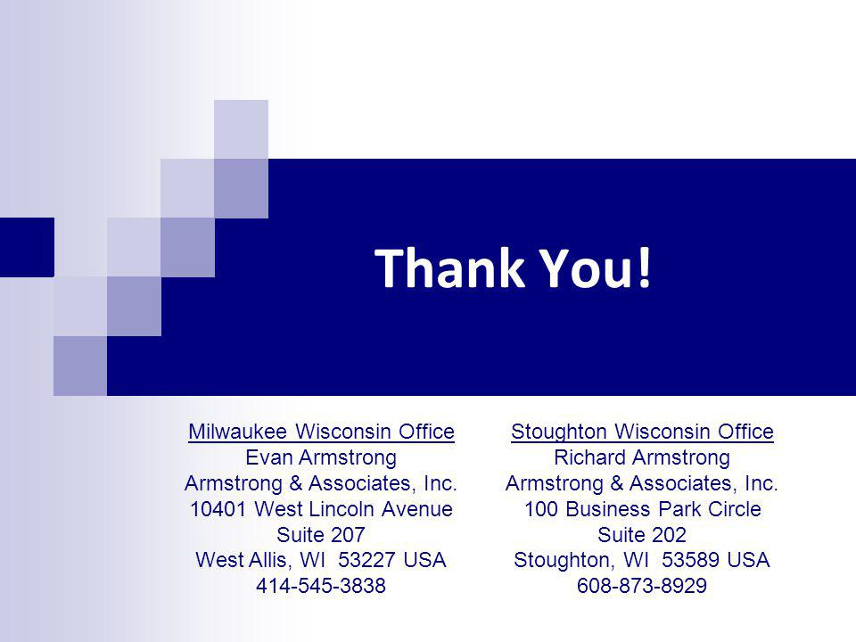 Thank You! Stoughton Wisconsin Office Richard Armstrong Armstrong & Associates, Inc. 100 Business Park Circle Suite 202 Stoughton, WI 53589 USA 608-87
