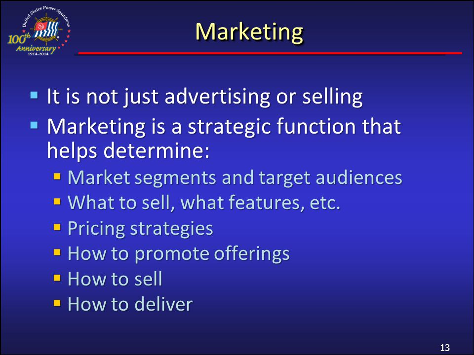 MarketingMarketing It is not just advertising or selling It is not just advertising or selling Marketing is a strategic function that helps determine: Marketing is a strategic function that helps determine: Market segments and target audiences Market segments and target audiences What to sell, what features, etc.