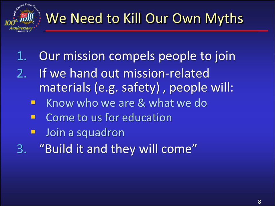 We Need to Kill Our Own Myths 1.Our mission compels people to join 2.If we hand out mission-related materials (e.g.