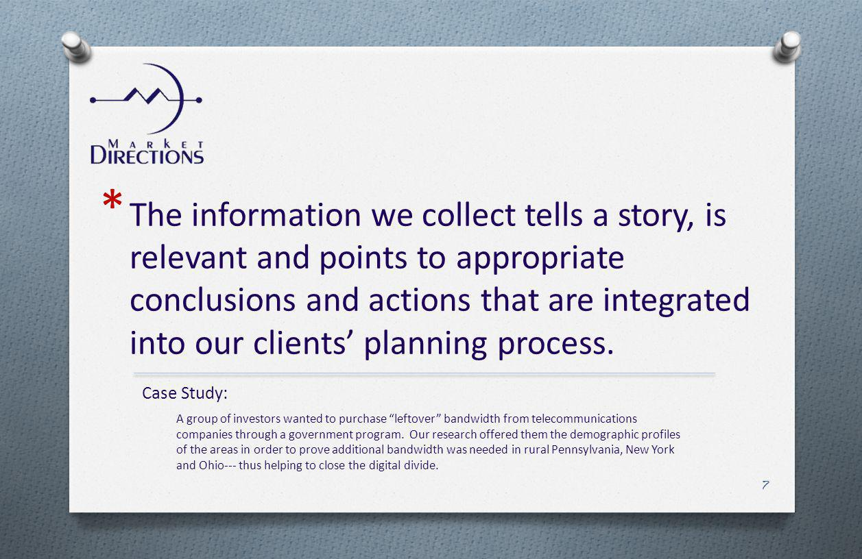 * The information we collect tells a story, is relevant and points to appropriate conclusions and actions that are integrated into our clients plannin
