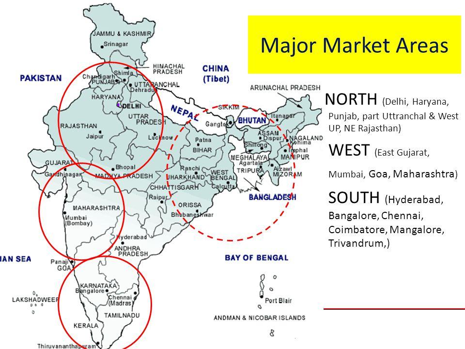 India-The Emerging Opportunity - NORTH (Delhi, Haryana, Punjab, part Uttranchal & West UP, NE Rajasthan) -WEST (East Gujarat, Mumbai, Goa, Maharashtra ) -SOUTH (Hyderabad, Bangalore, Chennai, Coimbatore, Mangalore, Trivandrum,) Major Market Areas