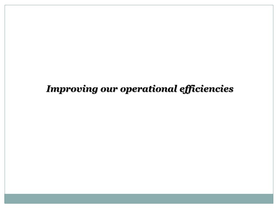 Improving our operational efficiencies