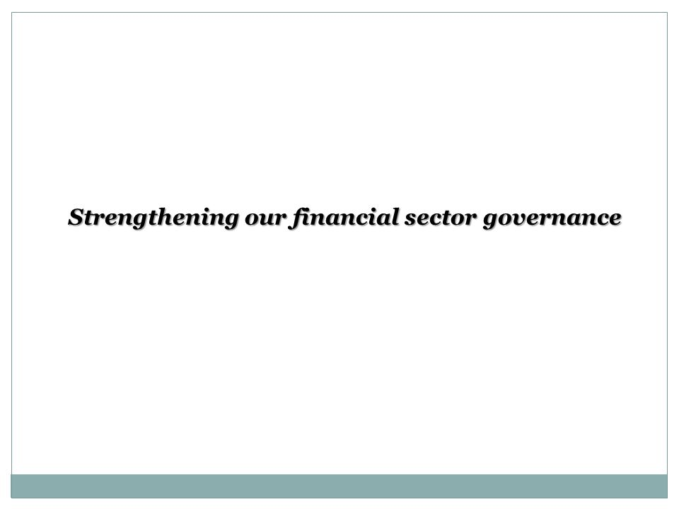 Strengthening our financial sector governance Strengthening our financial sector governance