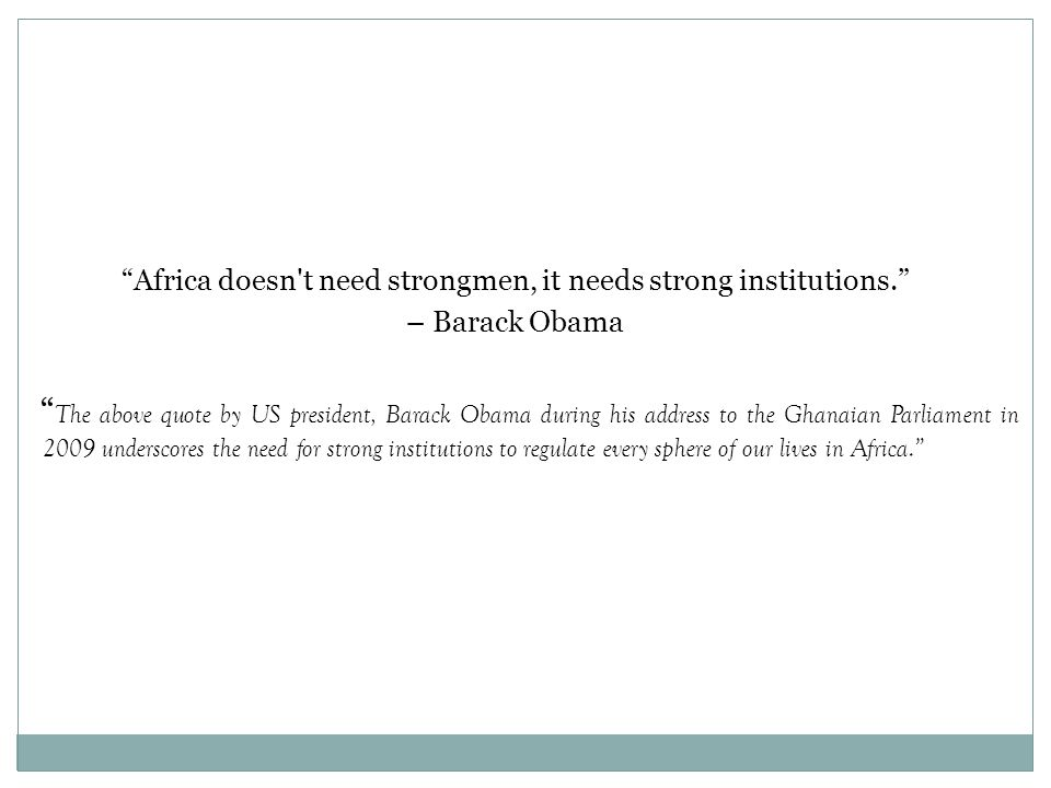 Africa doesn t need strongmen, it needs strong institutions.