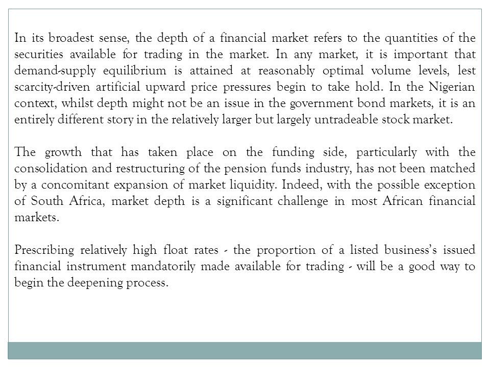 In its broadest sense, the depth of a financial market refers to the quantities of the securities available for trading in the market.