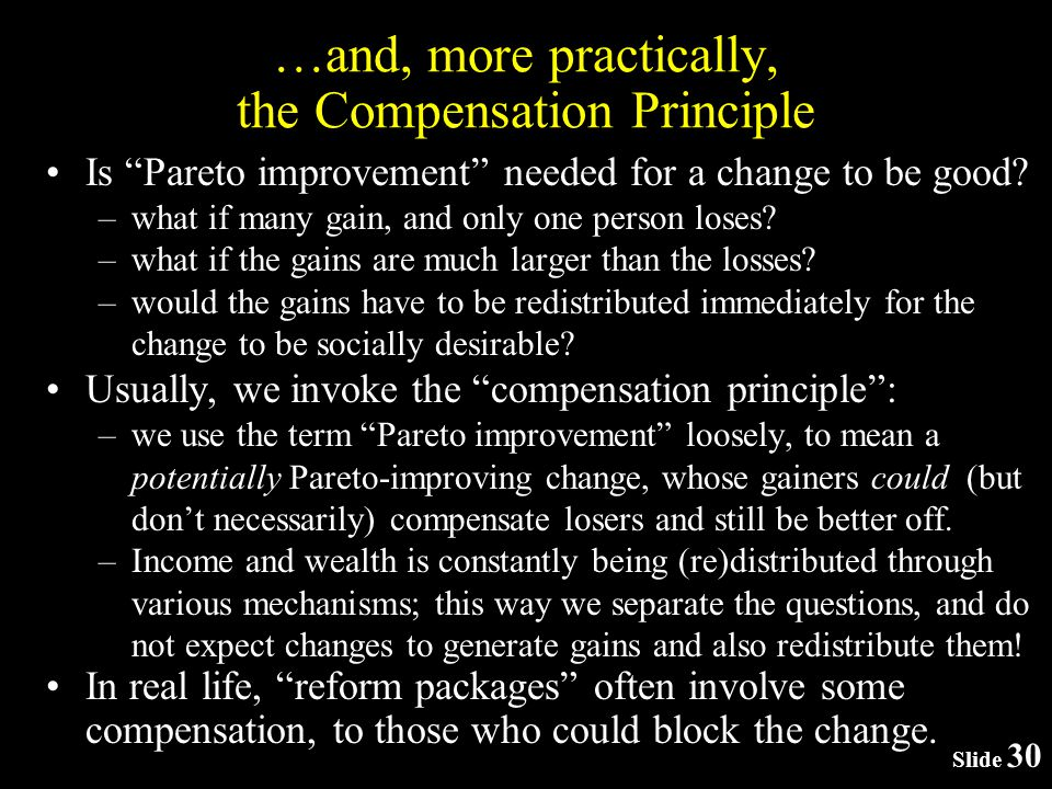 Slide 30 …and, more practically, the Compensation Principle Is Pareto improvement needed for a change to be good.