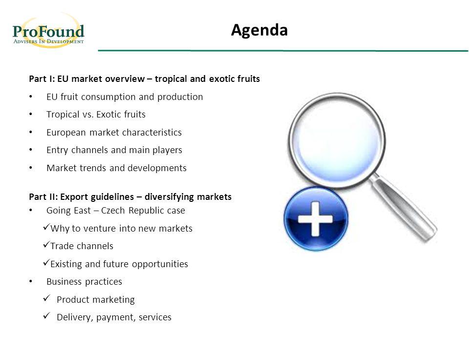 Agenda Part I: EU market overview – tropical and exotic fruits EU fruit consumption and production Tropical vs.