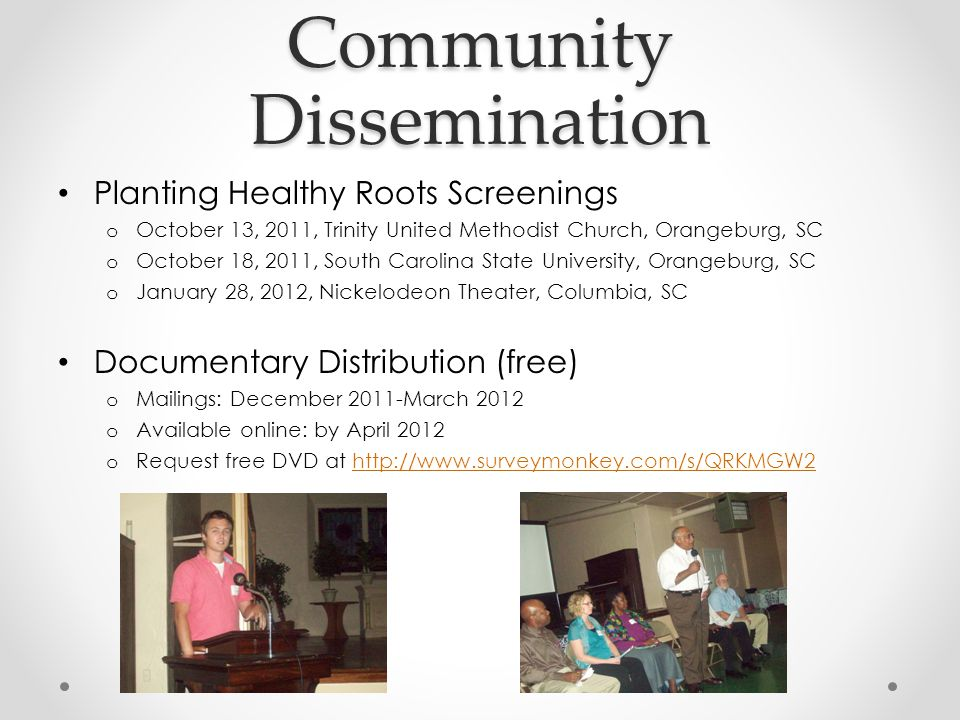 Community Dissemination Planting Healthy Roots Screenings o October 13, 2011, Trinity United Methodist Church, Orangeburg, SC o October 18, 2011, Sout