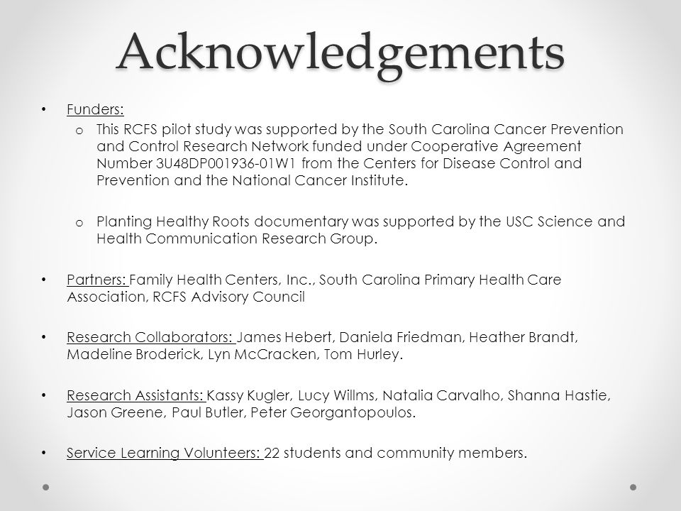 Acknowledgements Funders: o This RCFS pilot study was supported by the South Carolina Cancer Prevention and Control Research Network funded under Coop