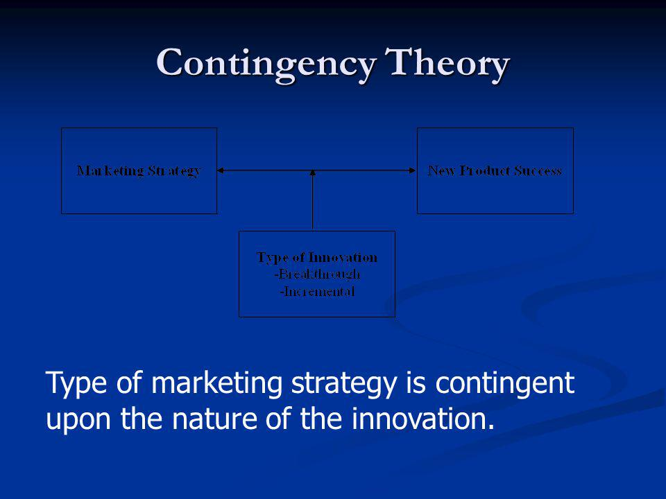 Contingency Theory Type of marketing strategy is contingent upon the nature of the innovation.