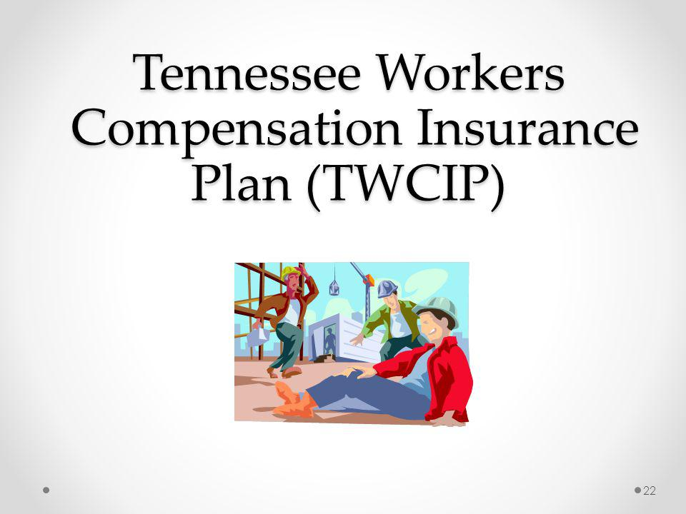 Tennessee Workers Compensation Insurance Plan (TWCIP) 22