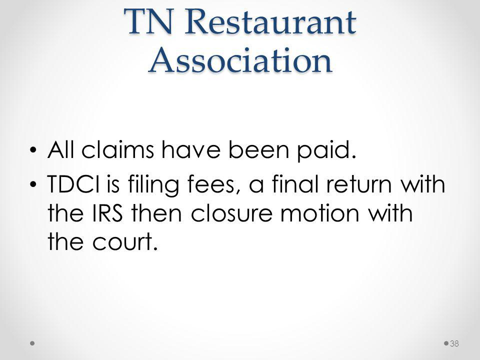 TN Restaurant Association All claims have been paid. TDCI is filing fees, a final return with the IRS then closure motion with the court. 38