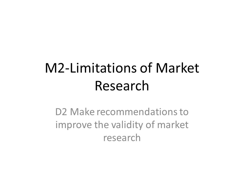 Working in groups of 3 to 4 carry out research to find out how the :- Validity Reliability Costs of Market research can be improved Make notes of your findings In a group decide the 3 most important ways for each area then write them on the flip charts