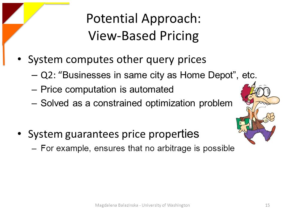 Potential Approach: View-Based Pricing System computes other query prices – Q2: Businesses in same city as Home Depot, etc.