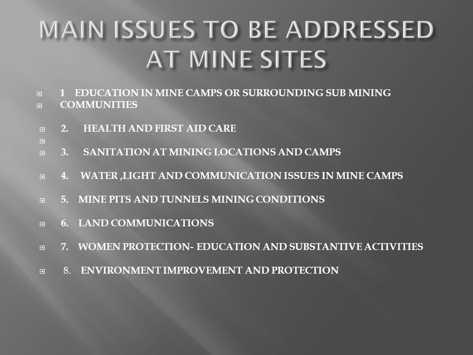 1 EDUCATION IN MINE CAMPS OR SURROUNDING SUB MINING COMMUNITIES 2. HEALTH AND FIRST AID CARE 3. SANITATION AT MINING LOCATIONS AND CAMPS 4. WATER,LIGH