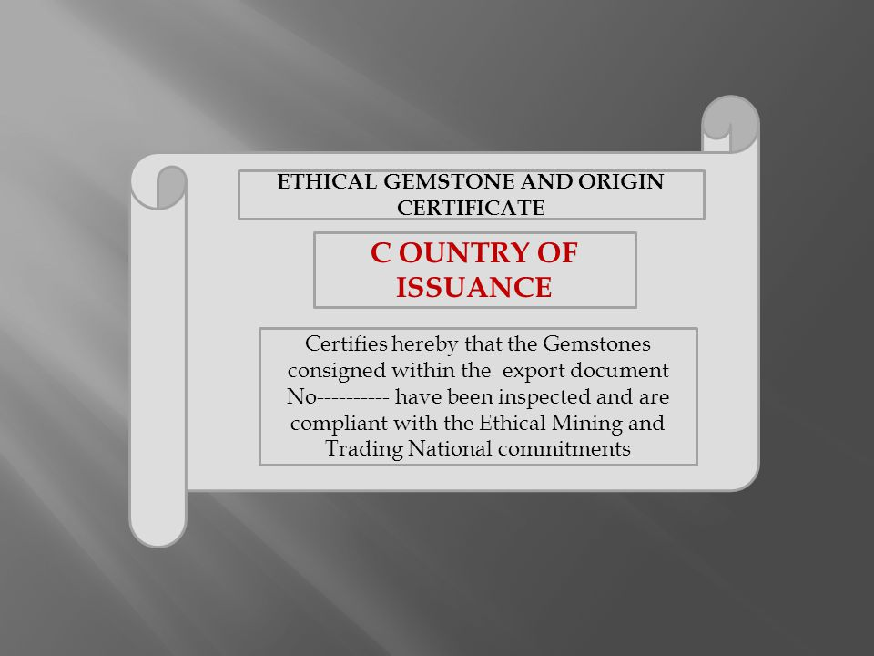 ETHICAL GEMSTONE AND ORIGIN CERTIFICATE C OUNTRY OF ISSUANCE Certifies hereby that the Gemstones consigned within the export document No---------- hav