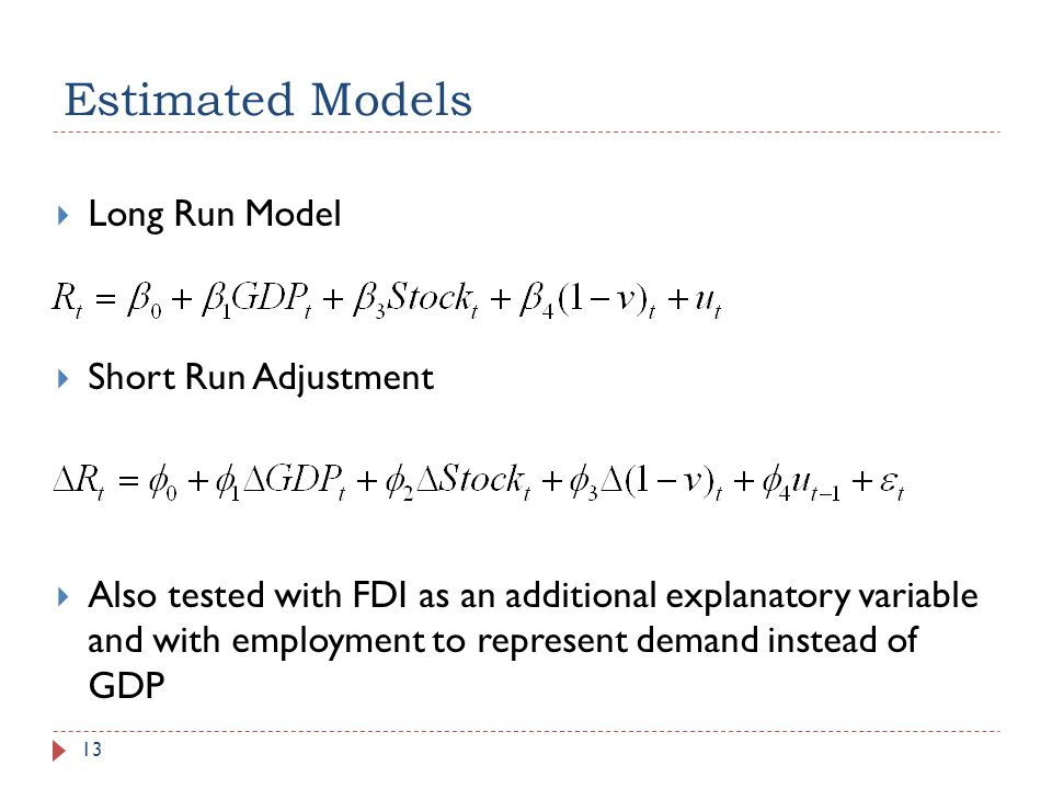 Estimated Models 13 Long Run Model Short Run Adjustment Also tested with FDI as an additional explanatory variable and with employment to represent de