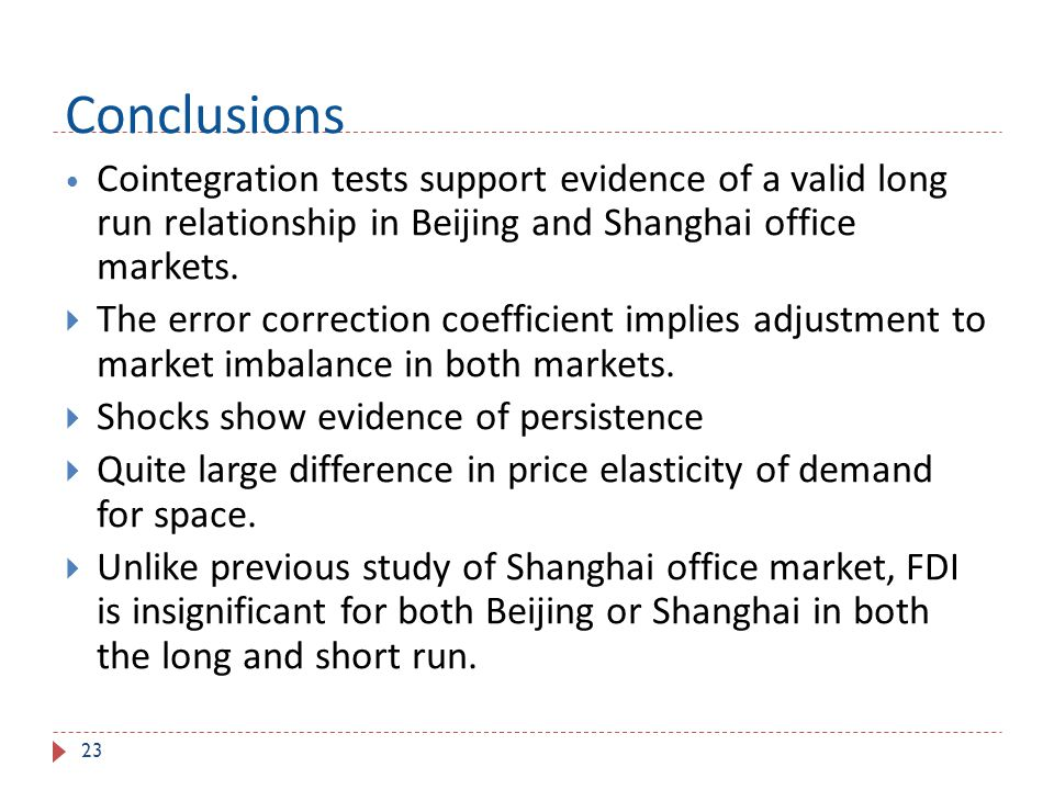 23 Conclusions Cointegration tests support evidence of a valid long run relationship in Beijing and Shanghai office markets. The error correction coef