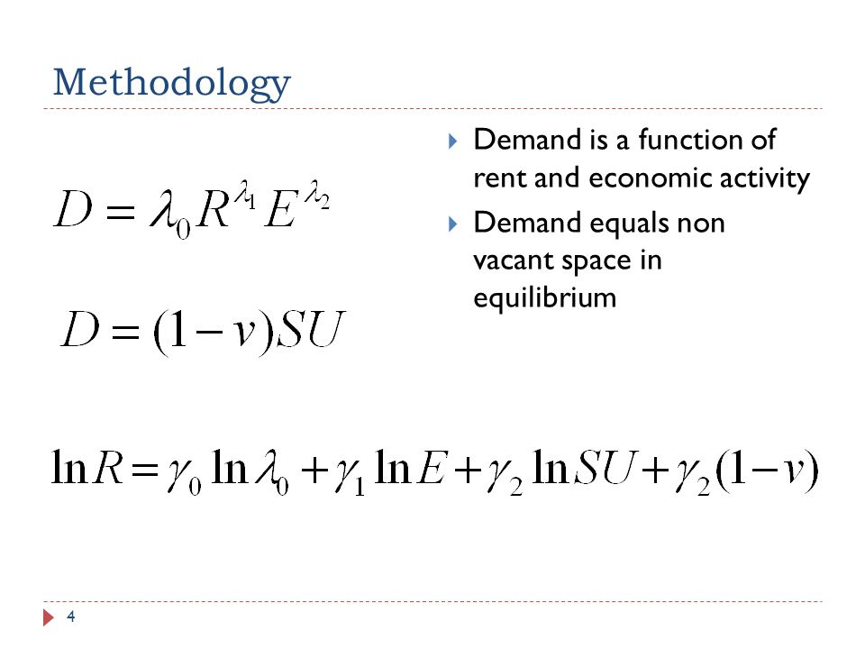 Methodology 4 Demand is a function of rent and economic activity Demand equals non vacant space in equilibrium