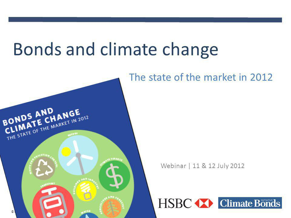 © Climate Bonds Initiative June 2013 Webinar | 11 & 12 July 2012 Bonds and climate change The state of the market in 2012