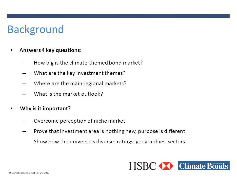 © Climate Bonds Initiative June 2013 Answers 4 key questions: – How big is the climate-themed bond market.