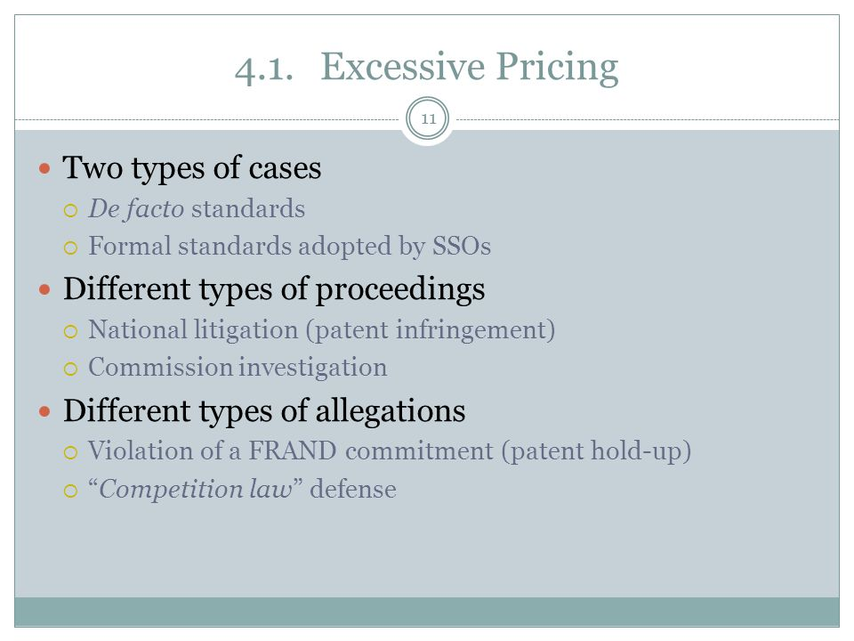 4.1.Excessive Pricing Two types of cases De facto standards Formal standards adopted by SSOs Different types of proceedings National litigation (paten
