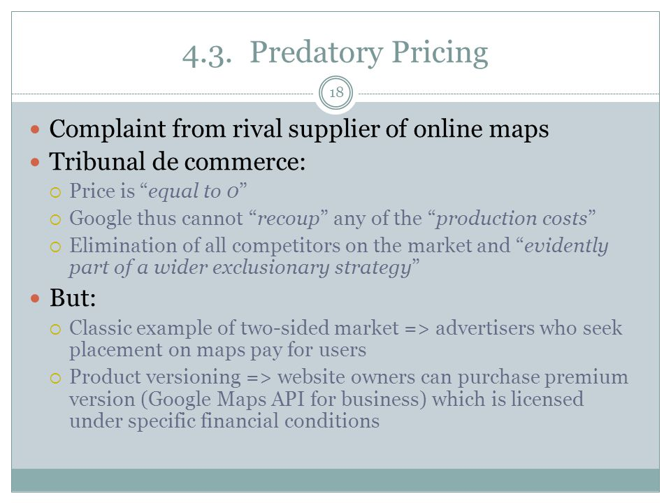 4.3.Predatory Pricing Complaint from rival supplier of online maps Tribunal de commerce: Price is equal to 0 Google thus cannot recoup any of the prod