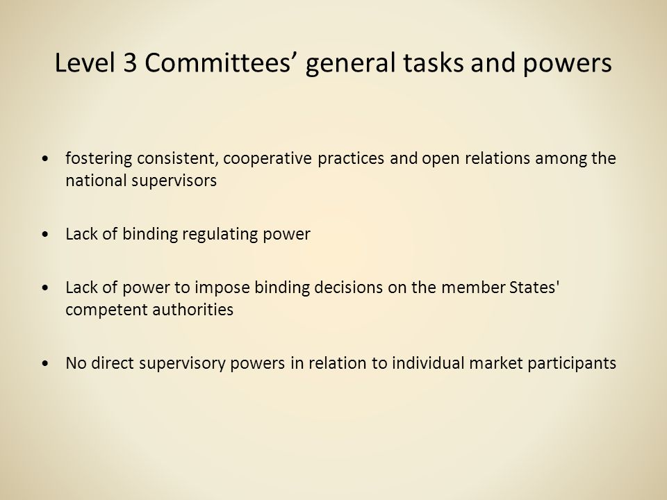 Level 3 Committees general tasks and powers fostering consistent, cooperative practices and open relations among the national supervisors Lack of bind