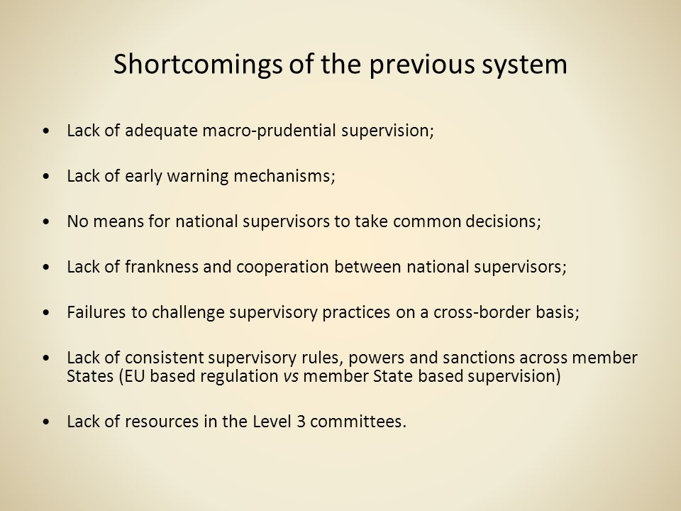 Shortcomings of the previous system Lack of adequate macro-prudential supervision; Lack of early warning mechanisms; No means for national supervisors
