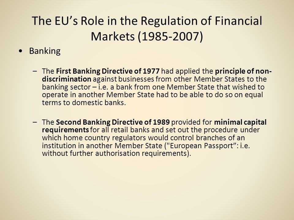 The EUs Role in the Regulation of Financial Markets (1985-2007) Insurance –The Single Market for insurance services was developed using the same principles that applied to the banking sector - harmonisation and mutual recognition.