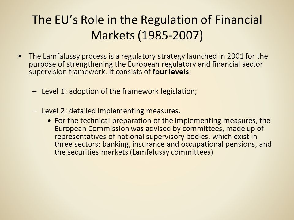 The EUs Role in the Regulation of Financial Markets (1985-2007) The Lamfalussy process is a regulatory strategy launched in 2001 for the purpose of st