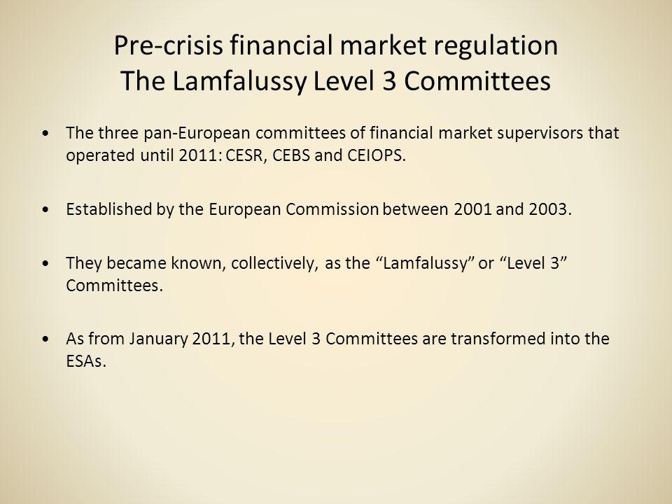 Pre-crisis financial market regulation The Lamfalussy Level 3 Committees The three pan-European committees of financial market supervisors that operat