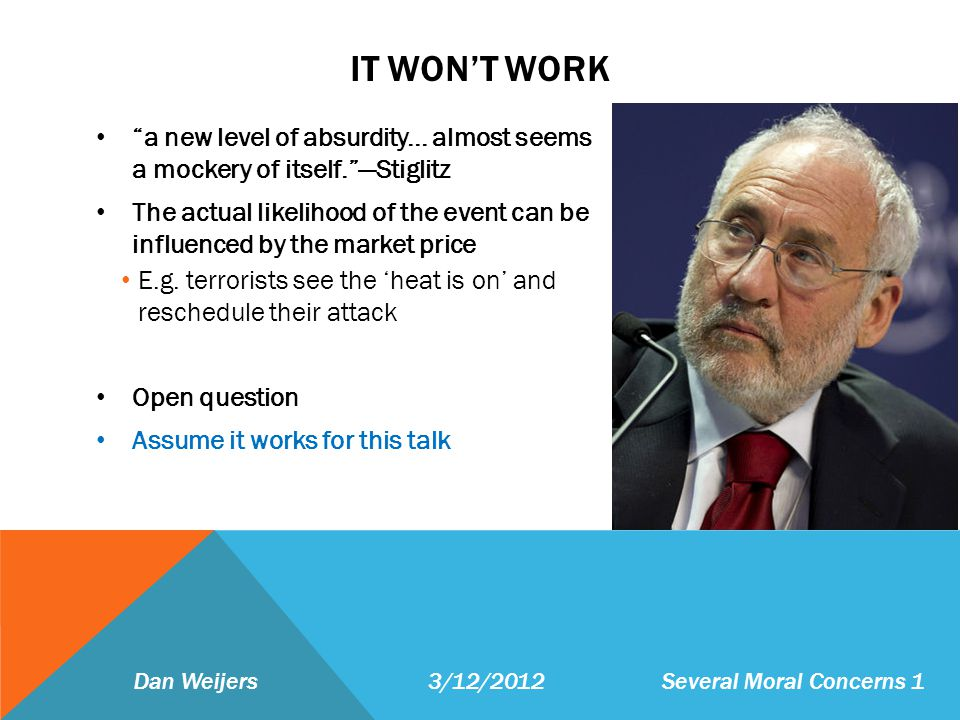 IT WONT WORK a new level of absurdity... almost seems a mockery of itself.Stiglitz The actual likelihood of the event can be influenced by the market
