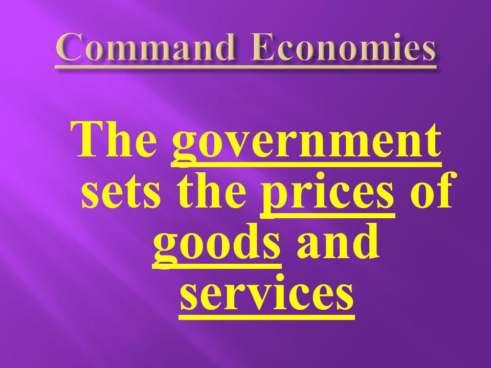 The government sets the prices of goods and services