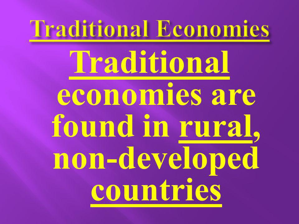 Some parts of Asia, Africa, South America and the Middle East have traditional economies