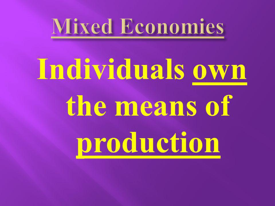Individuals own the means of production