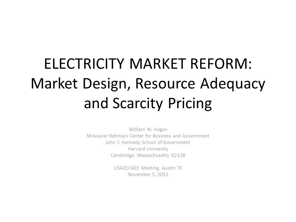 ELECTRICITY MARKET REFORM: Market Design, Resource Adequacy and Scarcity Pricing William W.