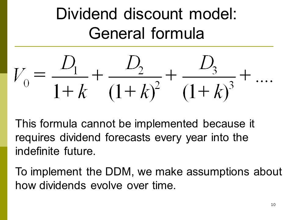 10 Dividend discount model: General formula This formula cannot be implemented because it requires dividend forecasts every year into the indefinite f