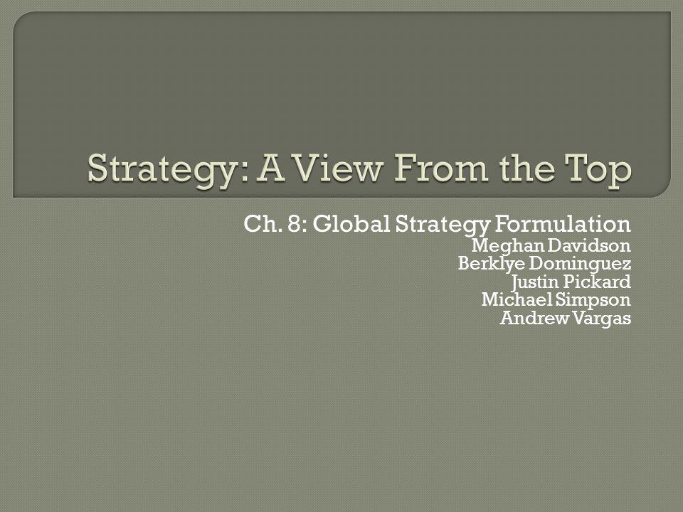 Ch. 8: Global Strategy Formulation Meghan Davidson Berklye Dominguez Justin Pickard Michael Simpson Andrew Vargas
