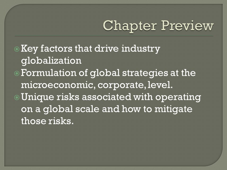 Key factors that drive industry globalization Formulation of global strategies at the microeconomic, corporate, level.