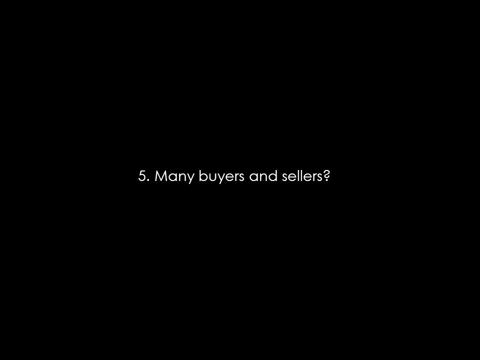 5. Many buyers and sellers?