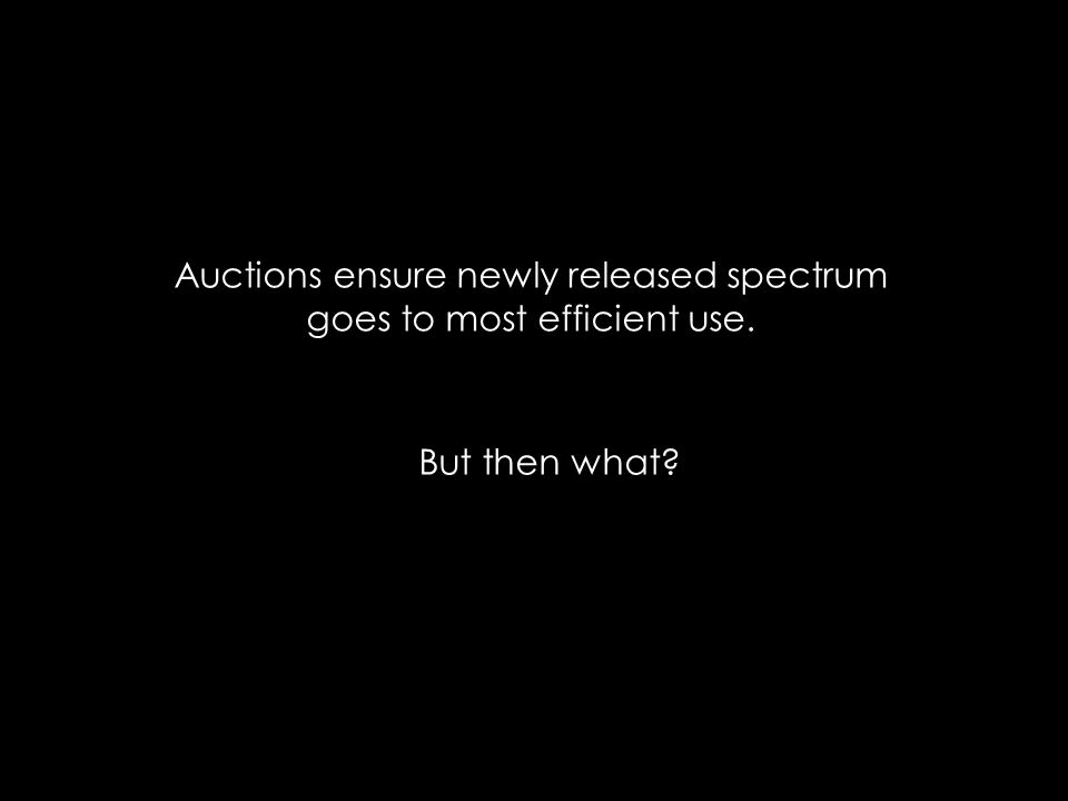 Auctions ensure newly released spectrum goes to most efficient use. But then what