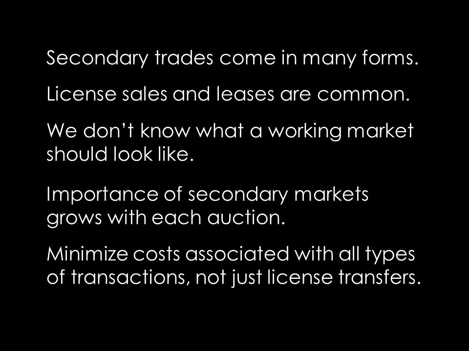 Secondary trades come in many forms. License sales and leases are common.