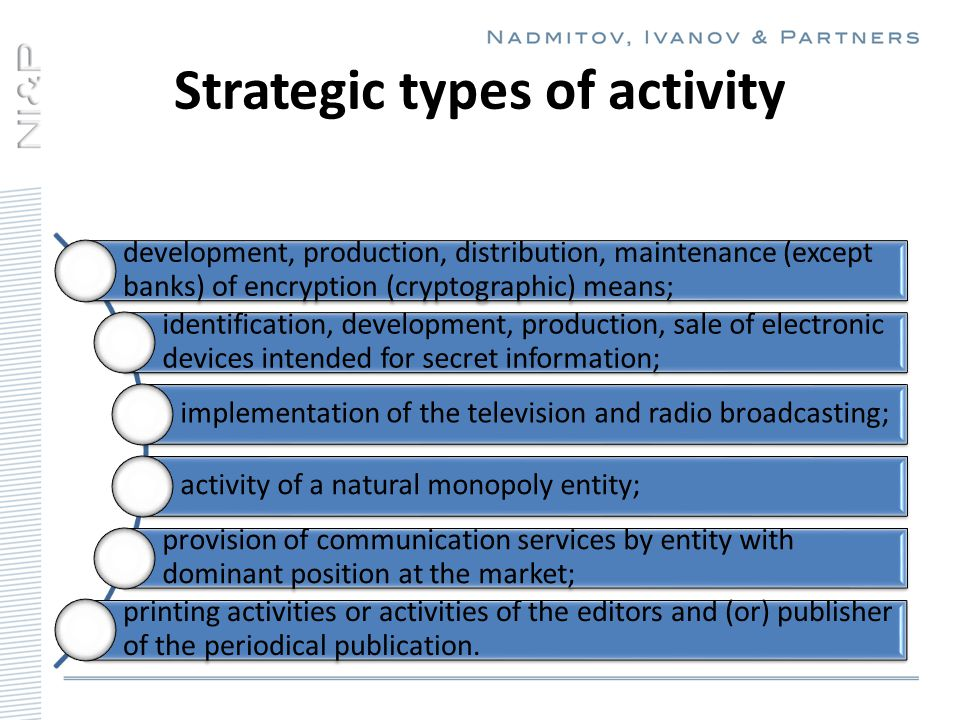 development, production, distribution, maintenance (except banks) of encryption (cryptographic) means; identification, development, production, sale of electronic devices intended for secret information; implementation of the television and radio broadcasting; activity of a natural monopoly entity; provision of communication services by entity with dominant position at the market; printing activities or activities of the editors and (or) publisher of the periodical publication.